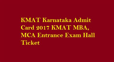 All Mba Entrance Exams List by Kmat Karnataka Admit Card 2017 Kmat Mba Mca Entrance