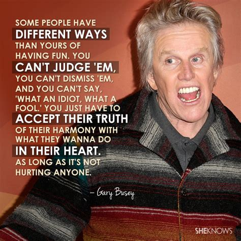 gary busey quotes zayn malik and 14 other shockingly insightful quotes