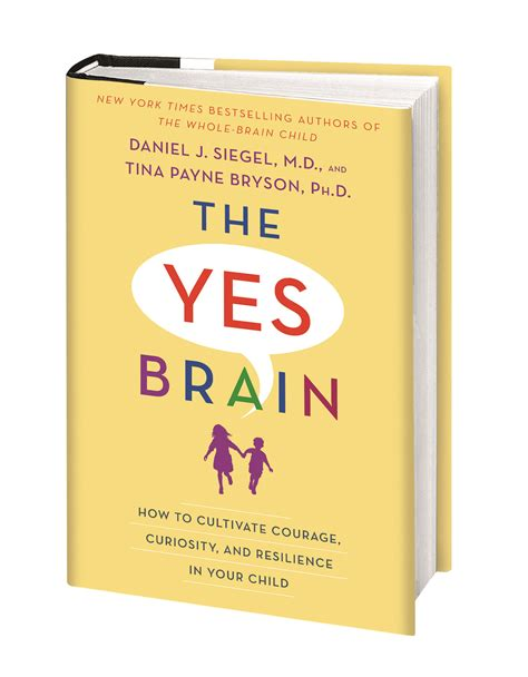 the yes brain how to cultivate courage curiosity and resilience in your child books dr dan siegel books and more