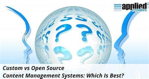 best content management system open source custom vs open source content management systems which is