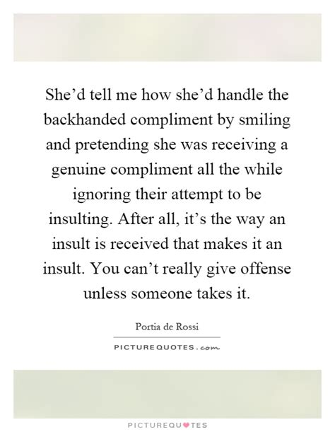 How To Compliment Or Insult A by She D Tell Me How She D Handle The Backhanded Compliment