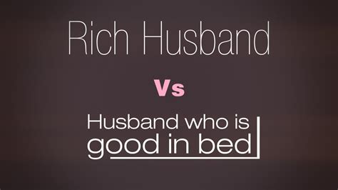 how to be good in bed a rich husband or a husband good in bed what s your pick