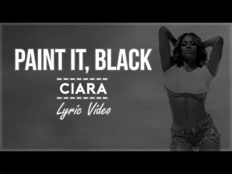 ciara paint it black lyrics