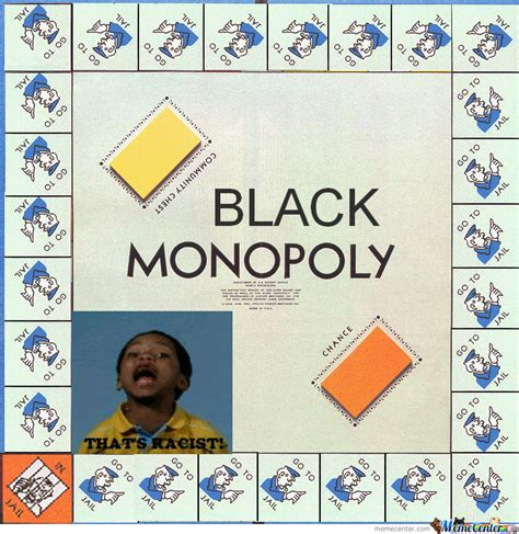 Racist Memes - racist monopoly by hawkeyederezzed meme center