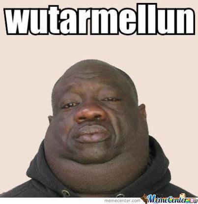 Watermelon Meme - it s watermelon not wutarmellun 11one by lukeb99