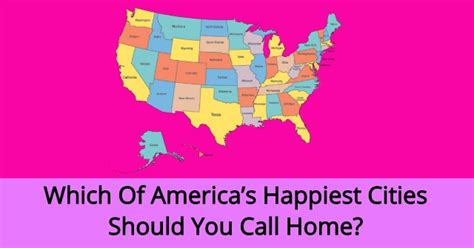 happiest states in america which of america s happiest cities should you call home