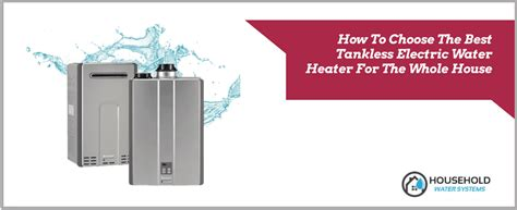 how to choose the best tankless electric water heater for