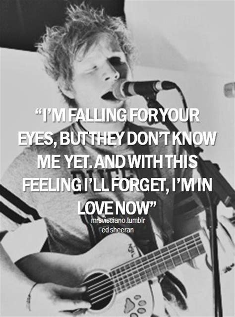 ed sheeran quotes about eyes i m falling for your eyes but they don t know me yet and