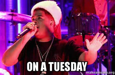 On A by On A Tuesday Make A Meme