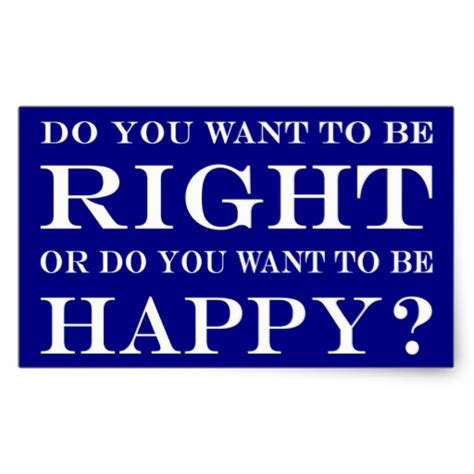 do you want to be right or happy 028 rectangular sticker zazzle