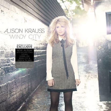 alison krauss windy city album windy city deluxe edition by alison krauss