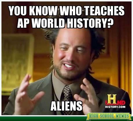 History Aliens Meme - taylor phillip teacher my teacher page