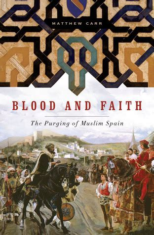 blood of spain an blood and faith the purging of muslim spain by matthew carr reviews discussion bookclubs lists