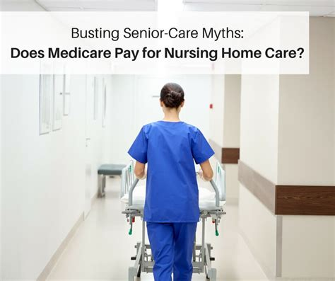 busting senior care myths does medicare pay for nursing