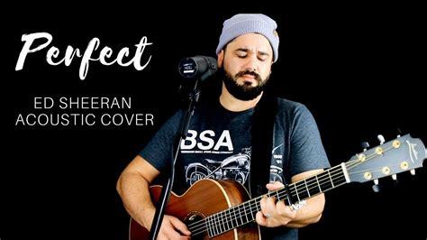 ed sheeran perfect unplugged ed sheeran perfect acoustic cover daniel robinson