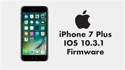 iphone 7 plus ios 10 3 1 firmware android makale rom root cwm ve teknik destek
