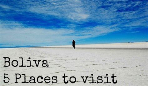 places you to visit in the us 5 can t miss places to visit in bolivia south america