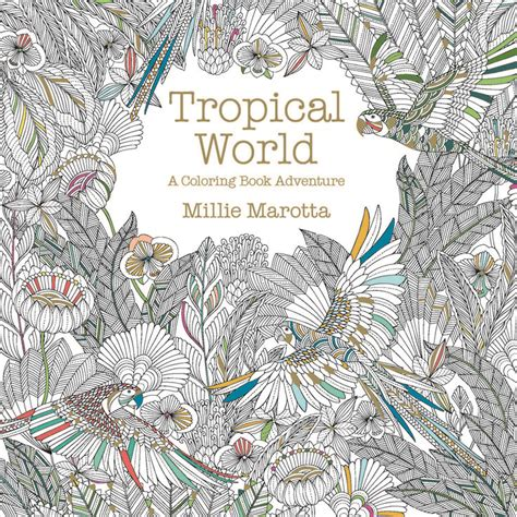 colouring book for adults waterstones tropical world by millie marotta is out in september