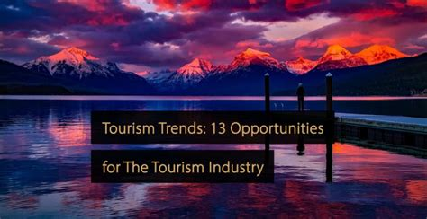 tourism trends  opportunities   tourism industry