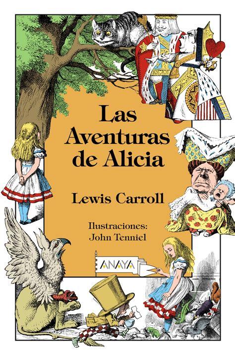 las aventuras de alicia las aventuras de alicia anaya infantil y juvenil
