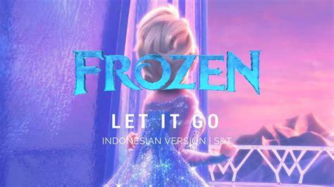 film frozen let it go bahasa indonesia frozen let it go indonesian s t youtube