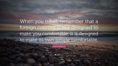 make you comfortable clifton fadiman quote when you travel remember that a
