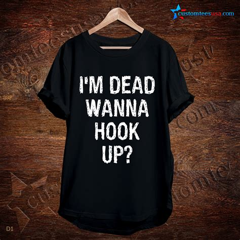 Kaos Im Dead Wanna Hook Up i m dead wanna hook up quote t shirt unisex size s 3xl