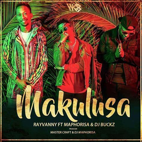 download mp3 dj maphorisa download mp3 rayvanny makulusa ft dj maphorisa dj