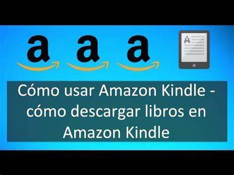 como descargar libros gratis a tablet c 243 mo usar amazon kindle video tutorial sobre c 243 mo descargar libros en amazon kindle youtube