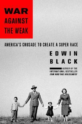 libro the war against the edwin black war against the weak eugenics and america s caign to create a master race wax