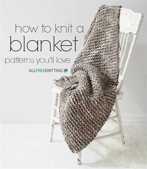 how to knit a large blanket how to knit a blanket 100 patterns you ll stitch