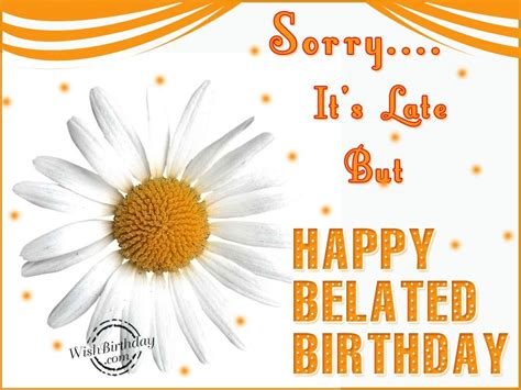 Late Happy Birthday Wishes Belated Happy Birthday Wishes Birthday Images Pictures