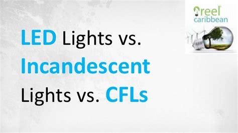led lights vs incandescent light bulbs vs cfls led lights vs incandescent lights vs cfls