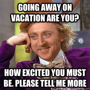 On Vacation Meme - going away on vacation are you how excited you must be