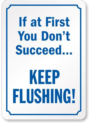 if at you don t succeed keep flushing