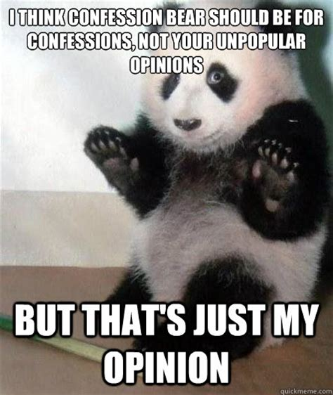 Opinions Meme - i think confession bear should be for confessions not