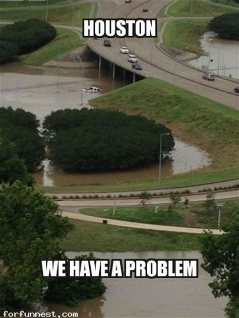 Flood Meme - houston flooding we have a problem meme funny memes