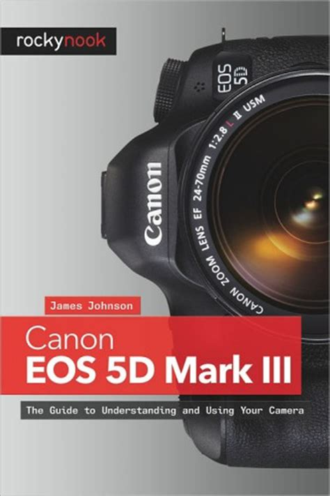 cannon books canon eos 5d iii the guide to understanding and