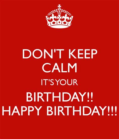 imagenes de keep calm happy birthday don t keep calm it s your birthday happy birthday