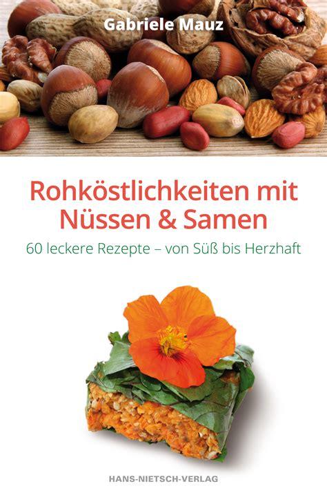 kuchen mit gefrorenen früchten rohk 246 stlichkeiten mit n 252 ssen und samen mauz gabriele