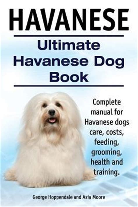 havanese books havanese ultimate havanese book complete manual for havanese dogs care costs
