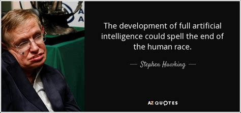 john spence gives you 90 life changing quotes stephen hawking quote the development of full artificial