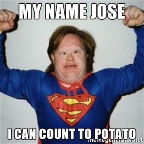 Potatoe Meme - my name jose i can count to potato retarded superman