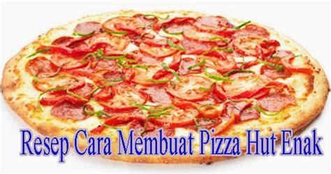 cara membuat pizza praktis dan mudah cara membuat pizza enak dan lezat resep cara membuat pizza