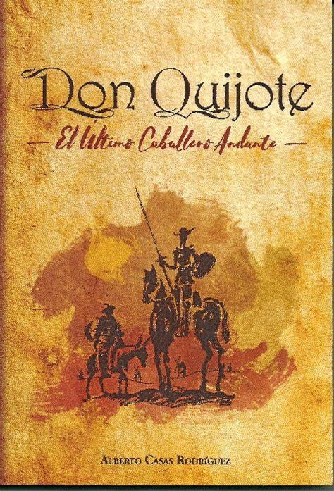 libro el caballero don quijote 187 alberto casas presenta el libro don quijote el 250 ltimo caballero andante huelva buenas