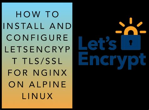 tutorial alpine linux how to secure nginx with let s encrypt certificate on