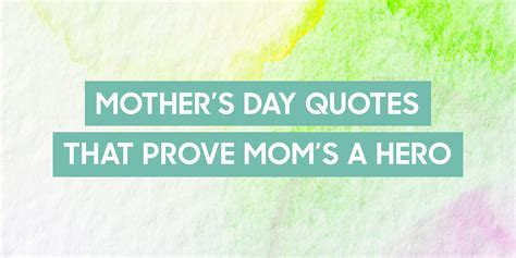 quotes for mother s day 14 best mother s day quotes sayings about motherhood