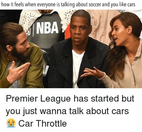 How it feels when everyone is talking about soccer and you like cars nba premier league has