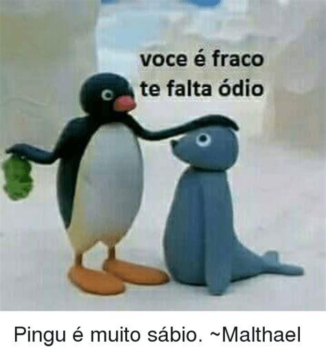 Pingu Memes - voce e fra co te falta odio pingu 233 muito s 225 bio malthael