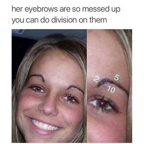 Bad Eyebrows Meme - best 20 bad eyebrows funny ideas on pinterest